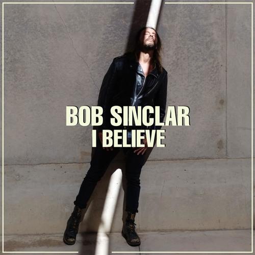 I believe - Bob Sinclar