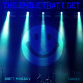 The Smile That I Get - Brett Mercury